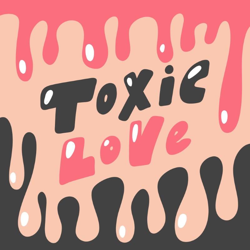 """Illustration mit dem Spruch """"toxische Liebe"""""""